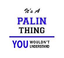 It's a PALIN thing, you wouldn't understand !! Photographic Print