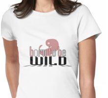 BORN TO BE WILD BABY Womens Fitted T-Shirt