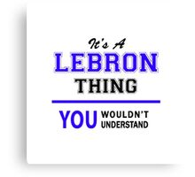 It's a LEBRON thing, you wouldn't understand !! Canvas Print