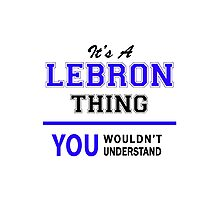 It's a LEBRON thing, you wouldn't understand !! Photographic Print