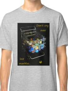 Don't cry over lost marbles... Classic T-Shirt