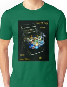Don't cry over lost marbles... Unisex T-Shirt