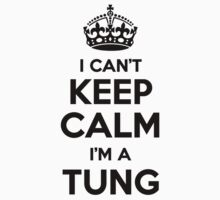 I cant keep calm Im a TUNG by icant