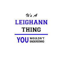 It's a LEIGHANN thing, you wouldn't understand !! by thenamer