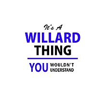 It's a WILLARD thing, you wouldn't understand !! by allnames