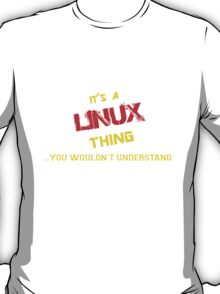 It's a LINUX thing, you wouldn't understand !! T-Shirt