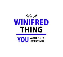 It's a WINIFRED thing, you wouldn't understand !! by allnames
