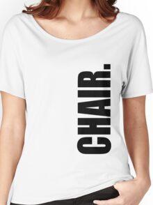 Chair. Women's Relaxed Fit T-Shirt