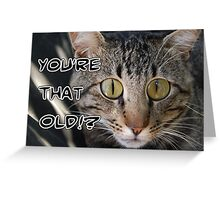 You're THAT OLD!?! Greeting Card