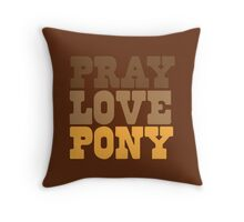 PRAY LOVE PONY Throw Pillow