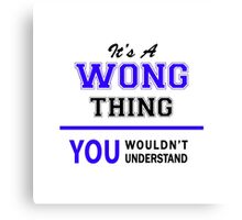 It's a WONG thing, you wouldn't understand !! Canvas Print