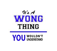 It's a WONG thing, you wouldn't understand !! Photographic Print