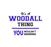 It's a WOODALL thing, you wouldn't understand !! by allnames