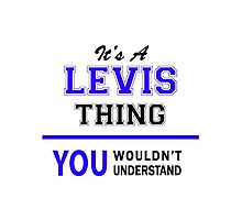 It's a LEVIS thing, you wouldn't understand !! Photographic Print
