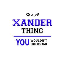 It's a XANDER thing, you wouldn't understand !! by allnames