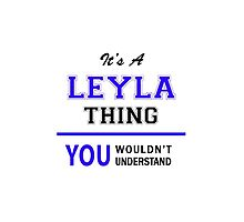It's a LEYLA thing, you wouldn't understand !! by thenamer