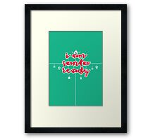 i am santa ready Framed Print