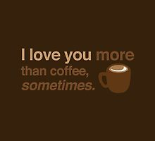 I love you more than coffee, sometimes by jazzydevil