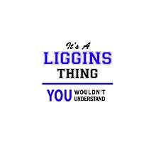 It's a LIGGINS thing, you wouldn't understand !! by thenamer