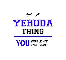 It's a YEHUDA thing, you wouldn't understand !! by allnames
