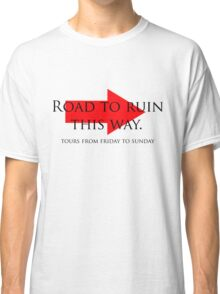 road to ruin Classic T-Shirt