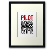 Hilarious 'Pilot because Badass Isn't an Official Job Title' Tshirt, Accessories and Gifts Framed Print