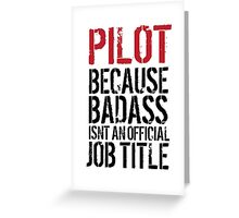 Hilarious 'Pilot because Badass Isn't an Official Job Title' Tshirt, Accessories and Gifts Greeting Card