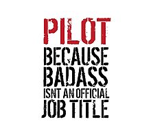 Hilarious 'Pilot because Badass Isn't an Official Job Title' Tshirt, Accessories and Gifts Photographic Print
