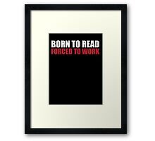Cool 'Born to Read, Forced to Work' T-Shirt Framed Print