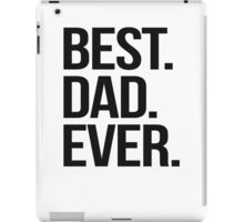 Best. Dad. Ever. iPad Case/Skin