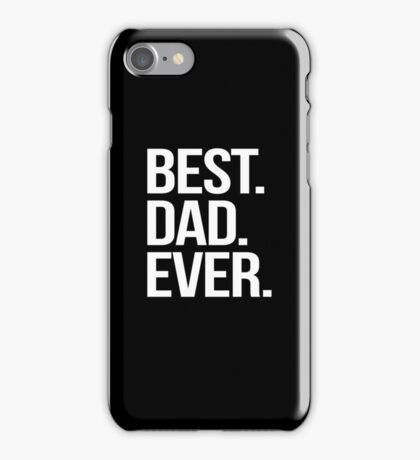 Best. Dad. Ever. iPhone Case/Skin