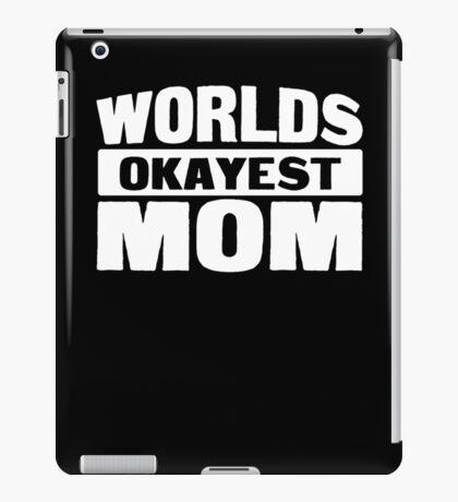 Worlds okayest mom iPad Case/Skin
