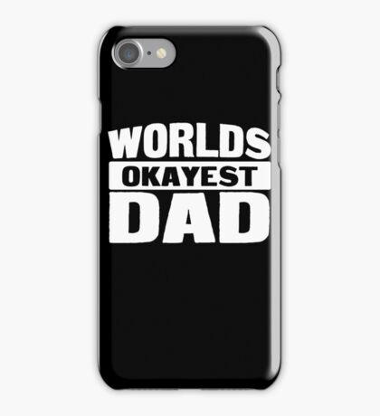Worlds Okayest Dad iPhone Case/Skin