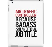 Awesome 'Air Traffic Controller because Badass Isn't an Official Job Title' Tshirt, Accessories and Gifts iPad Case/Skin