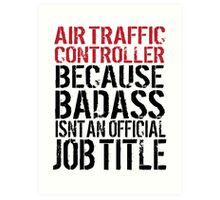 Awesome 'Air Traffic Controller because Badass Isn't an Official Job Title' Tshirt, Accessories and Gifts Art Print