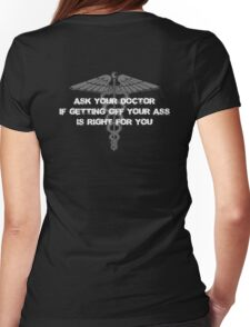 Ask your doctor if getting off your ass is right for you Womens Fitted T-Shirt