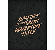 Comfort is the Great Adventure Thief Photographic Print