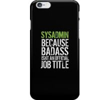 Hilarious 'Sysadmin because Badass Isn't an Official Job Title' Tshirt, Accessories and Gifts iPhone Case/Skin