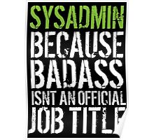 Hilarious 'Sysadmin because Badass Isn't an Official Job Title' Tshirt, Accessories and Gifts Poster