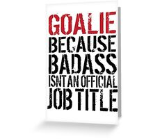 Must-Have 'Goalie because Badass Isn't an Official Job Title' Tshirt, Accessories and Gifts Greeting Card