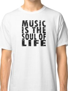 Music Is The Soul Of Life Classic T-Shirt
