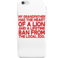 My grandfather has the heart of a lion and a lifetime ban from the local zoo. iPhone Case/Skin