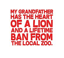 My grandfather has the heart of a lion and a lifetime ban from the local zoo. Photographic Print