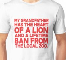 My grandfather has the heart of a lion and a lifetime ban from the local zoo. Unisex T-Shirt
