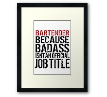 Awesome 'Bartender because Badass Isn't an Official Job Title' Tshirt, Accessories and Gifts Framed Print