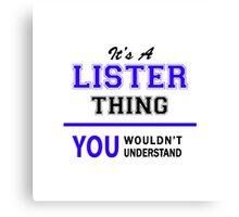 It's a LISTER thing, you wouldn't understand !! Canvas Print