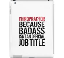 Hilarious 'Chiropractor because Badass Isn't an Official Job Title' Tshirt, Accessories and Gifts iPad Case/Skin