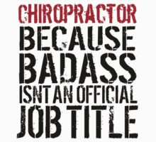 Hilarious 'Chiropractor because Badass Isn't an Official Job Title' Tshirt, Accessories and Gifts by Albany Retro