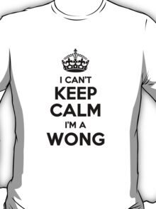 I cant keep calm Im a WONG T-Shirt