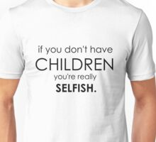 are you selfish? Unisex T-Shirt